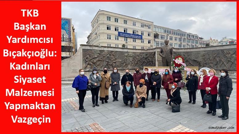 TKB Başkan Yardımcısı Bıçakçıoğlu: Kadınları Siyaset Malzemesi Yapmaktan Vazgeçin
