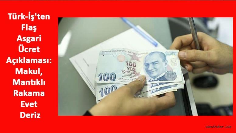 Türk-İş'ten Flaş Asgari Ücret Açıklaması: Makul, Mantıklı Rakama Evet Deriz