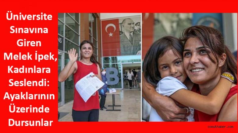Üniversite Sınavına Giren Melek İpek, Kadınlara Seslendi: Ayaklarının Üzerinde Dursunlar