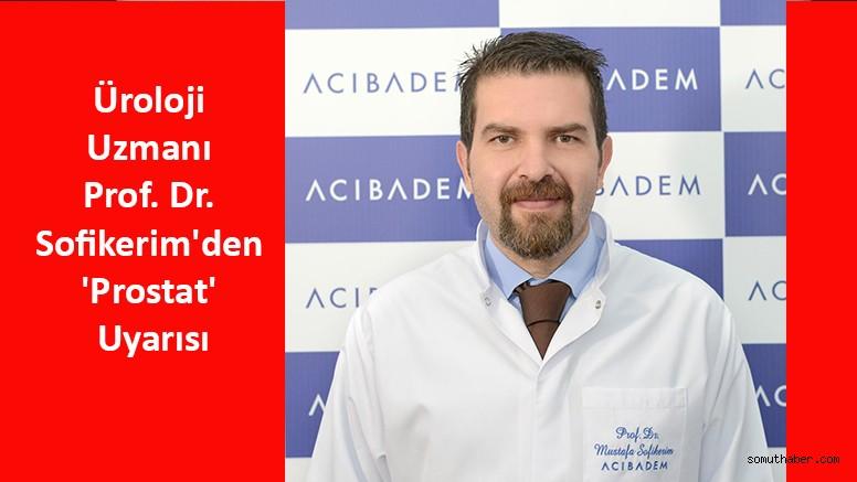 Üroloji Uzmanı Prof. Dr. Sofikerim'den 'Prostat' Uyarısı