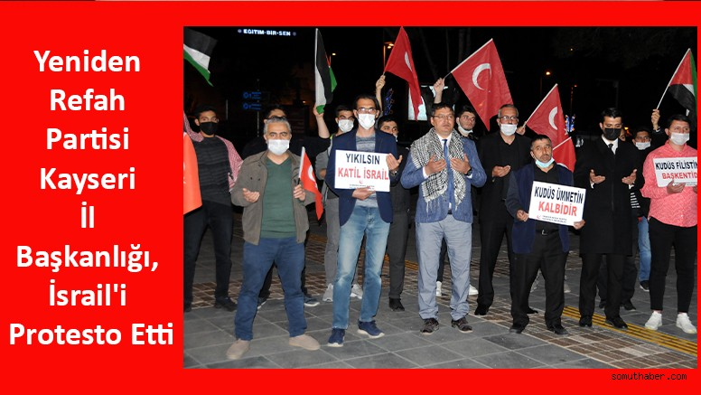 Yeniden Refah Partisi Kayseri İl Başkanlığı, İsrail'i Protesto Etti